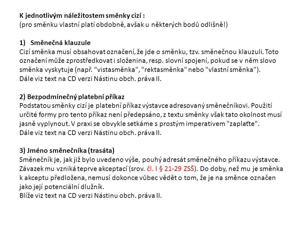 4) Údaj splatnosti Údaj splatnosti nemusí být ve směnce uveden, o takové směnce totiž dle čl.