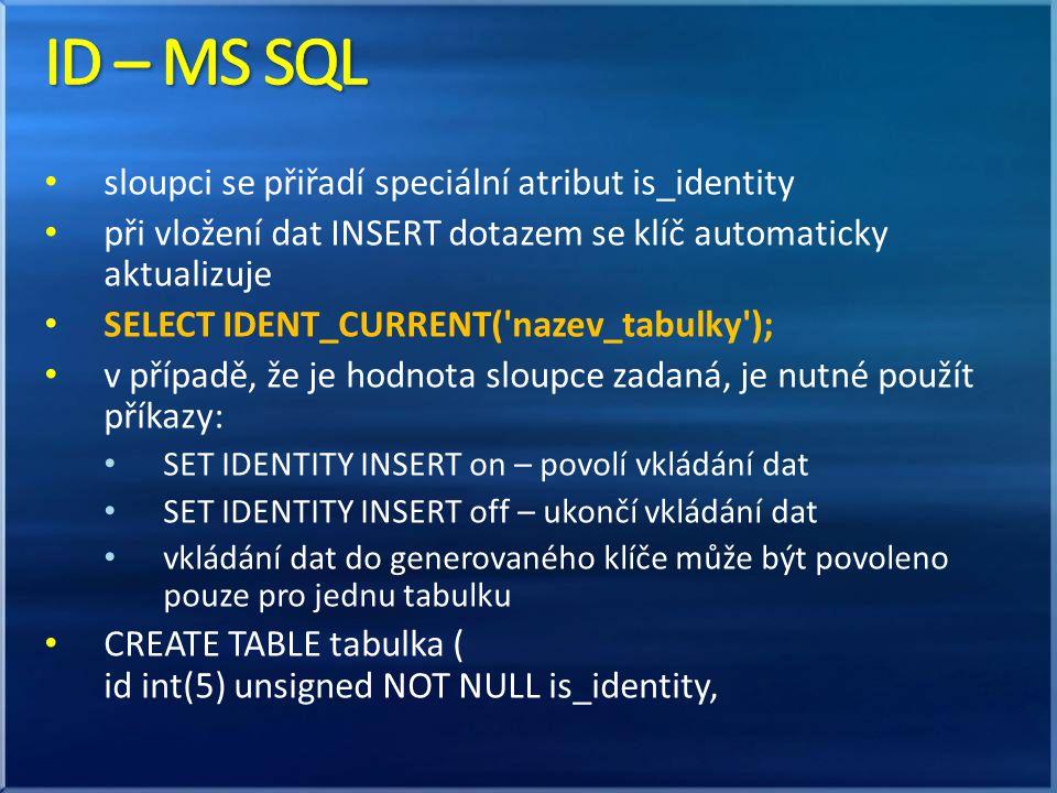 sloupci se přiřadí speciální atribut is_identity při vložení dat INSERT dotazem se klíč automaticky aktualizuje SELECT IDENT_CURRENT('nazev_tabulky');