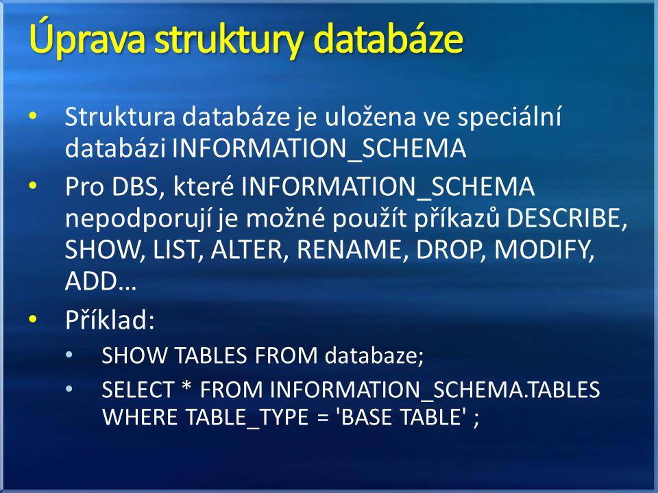 Struktura databáze je uložena ve speciální databázi INFORMATION_SCHEMA Pro DBS, které INFORMATION_SCHEMA nepodporují je možné použít příkazů DESCRIBE,