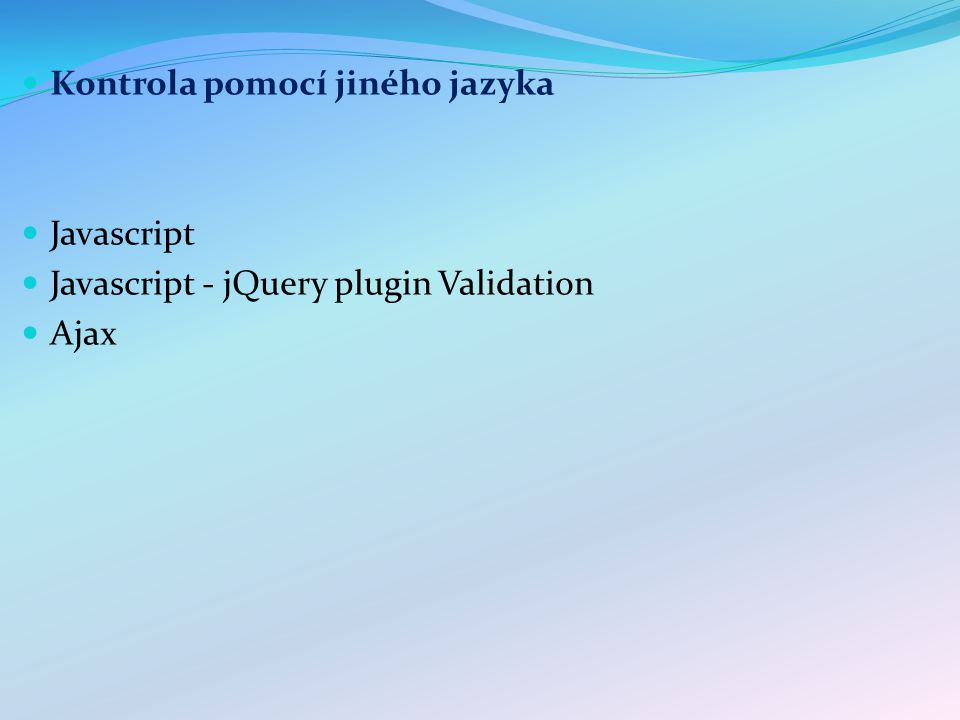 Kontrola pomocí jiného jazyka Javascript Javascript - jQuery plugin Validation Ajax