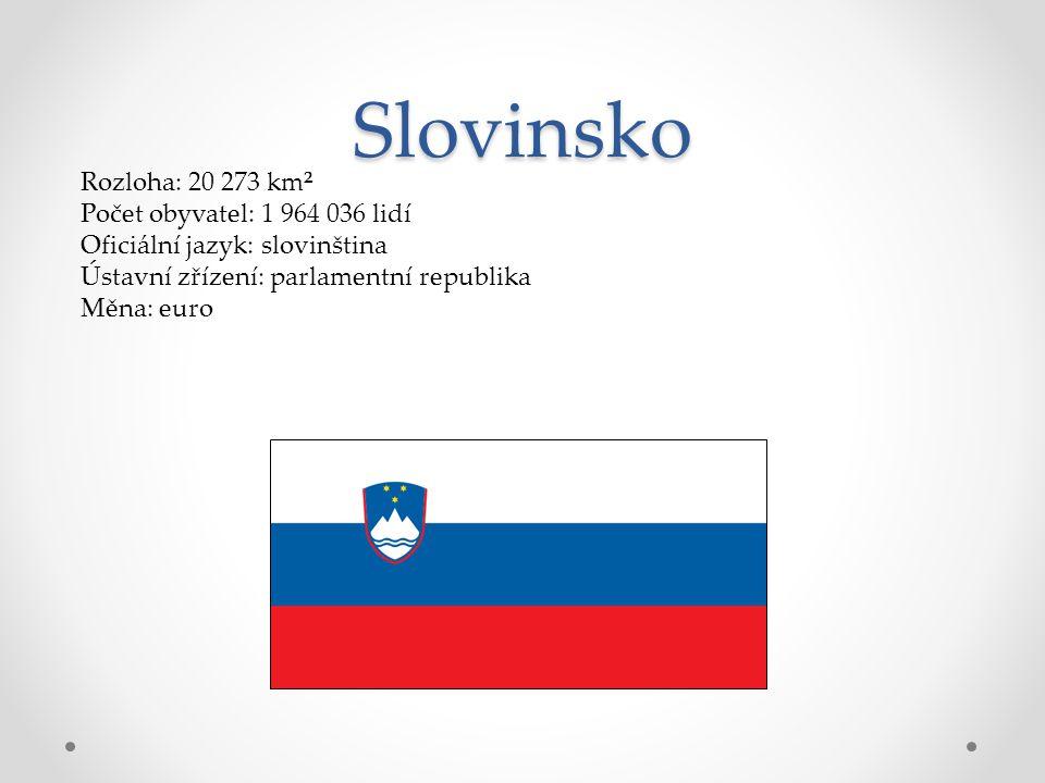 Slovinsko Rozloha: 20 273 km² Počet obyvatel: 1 964 036 lidí Oficiální jazyk: slovinština Ústavní zřízení: parlamentní republika Měna: euro