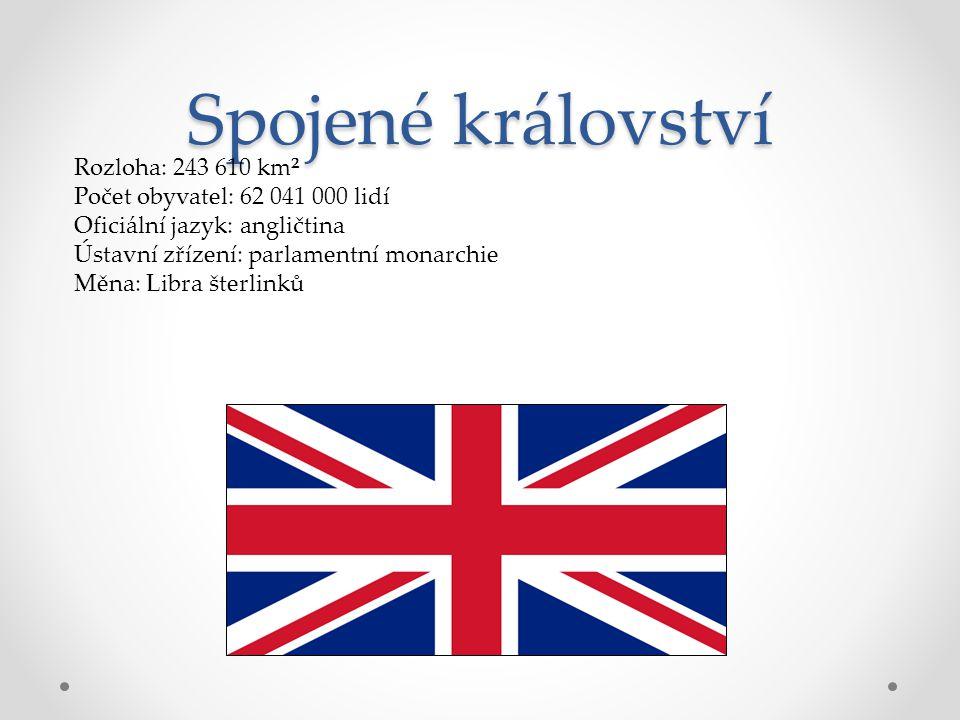 Spojené království Rozloha: 243 610 km² Počet obyvatel: 62 041 000 lidí Oficiální jazyk: angličtina Ústavní zřízení: parlamentní monarchie Měna: Libra