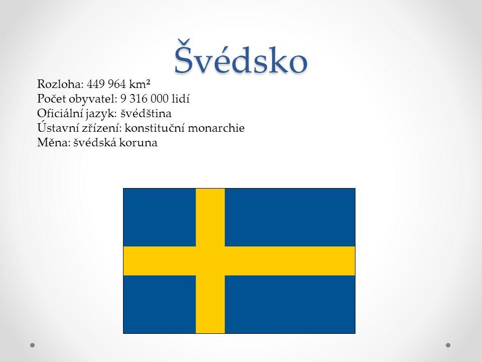 Švédsko Rozloha: 449 964 km² Počet obyvatel: 9 316 000 lidí Oficiální jazyk: švédština Ústavní zřízení: konstituční monarchie Měna: švédská koruna