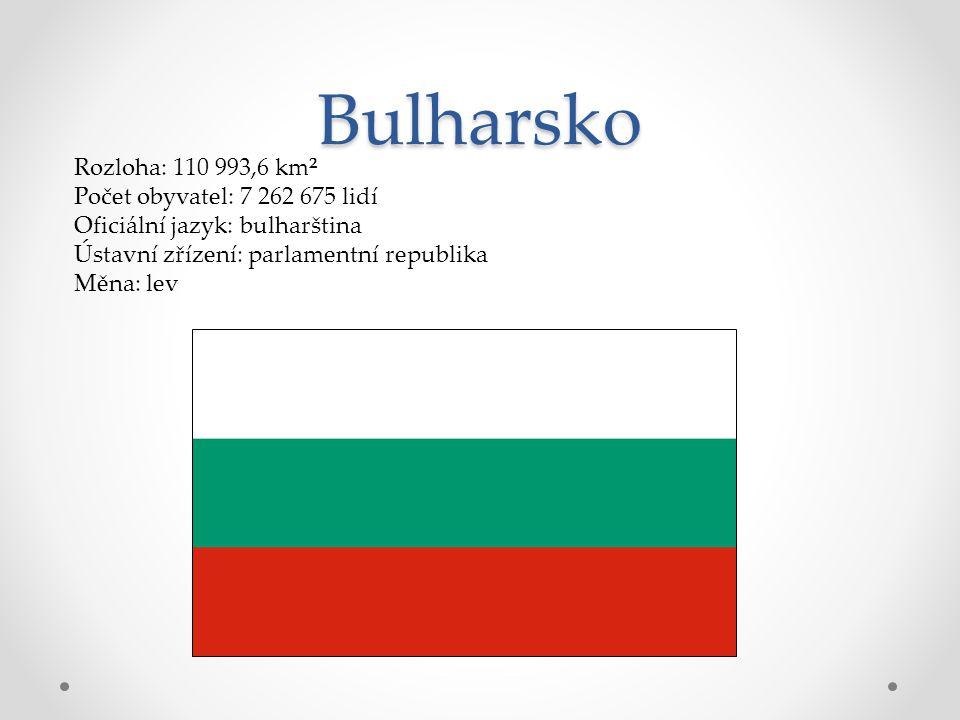 Bulharsko Rozloha: 110 993,6 km² Počet obyvatel: 7 262 675 lidí Oficiální jazyk: bulharština Ústavní zřízení: parlamentní republika Měna: lev