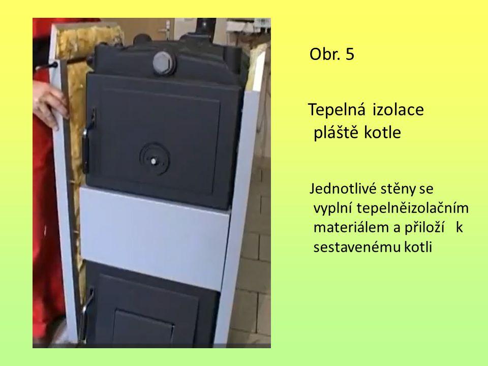 Obr. 5 Tepelná izolace pláště kotle Jednotlivé stěny se vyplní tepelněizolačním materiálem a přiloží k sestavenému kotli