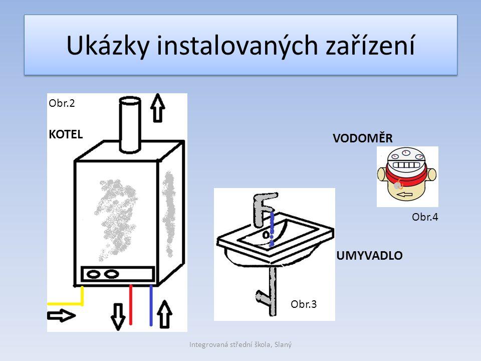 Ukázky instalovaných zařízení KOTEL UMYVADLO VODOMĚR Integrovaná střední škola, Slaný Obr.2 Obr.3 Obr.4
