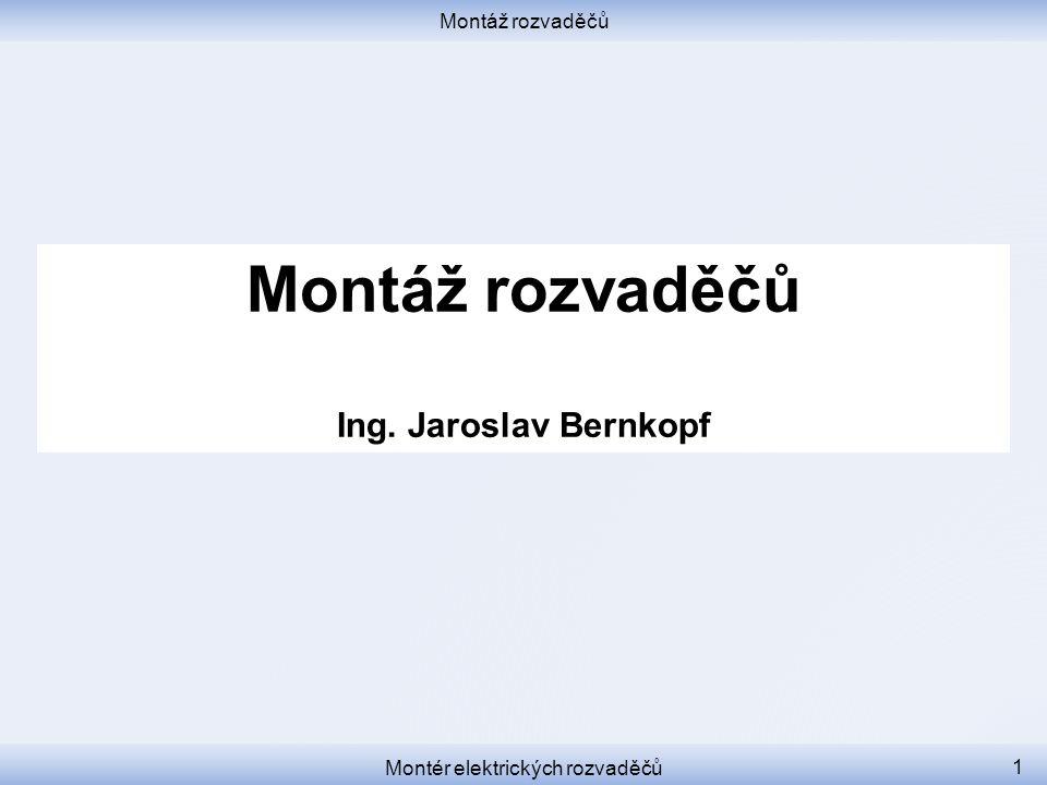 Montáž rozvaděčů Ing. Jaroslav Bernkopf Montér elektrických rozvaděčů 1