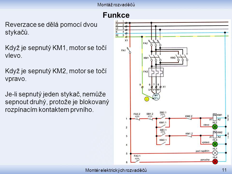 Montáž rozvaděčů Montér elektrických rozvaděčů 11 Reverzace se dělá pomocí dvou stykačů. Když je sepnutý KM1, motor se točí vlevo. Když je sepnutý KM2