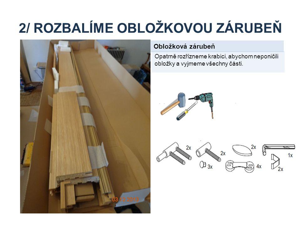 2/ ROZBALÍME OBLOŽKOVOU ZÁRUBEŇ Obložková zárubeň Opatrně rozřízneme krabici, abychom neponičili obložky a vyjmeme všechny části.