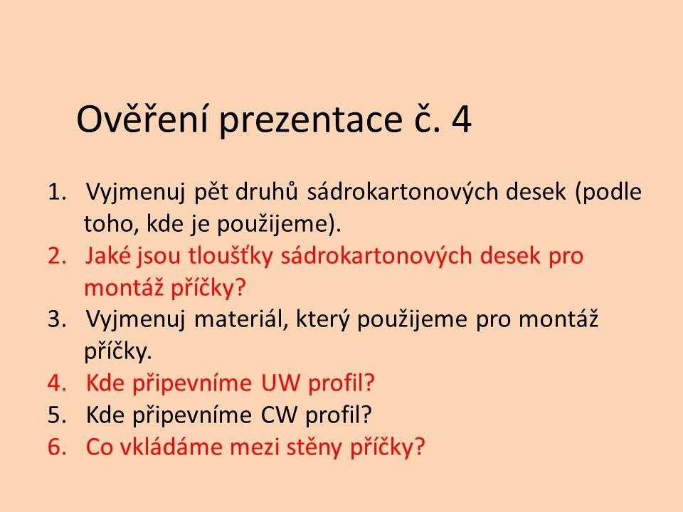 Ověření prezentace č. 4 1.Vyjmenuj pět druhů sádrokartonových desek (podle toho, kde je použijeme). 2.Jaké jsou tloušťky sádrokartonových desek pro mo