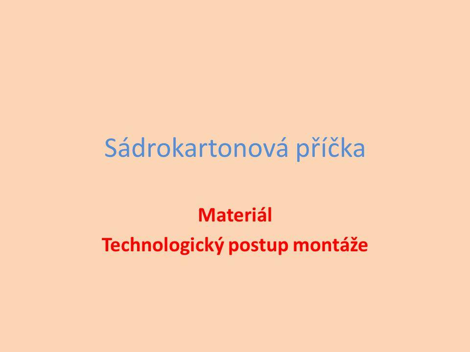 Sádrokartonová příčka Materiál Technologický postup montáže