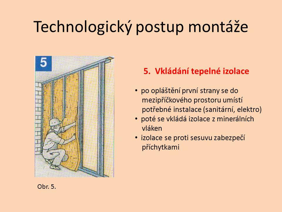 Technologický postup montáže 5. Vkládání tepelné izolace po opláštění první strany se do mezipříčkového prostoru umístí potřebné instalace (sanitární,