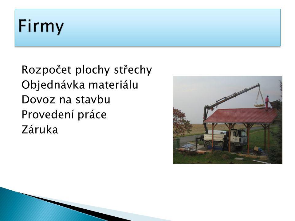 Rozpočet plochy střechy Objednávka materiálu Dovoz na stavbu Provedení práce Záruka