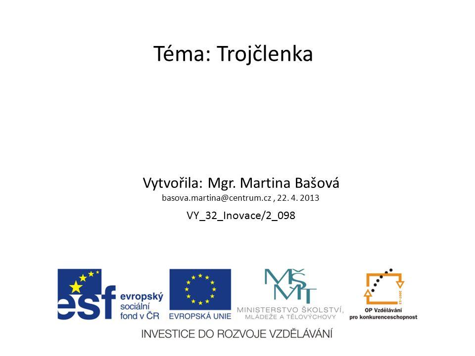Téma: Trojčlenka Vytvořila: Mgr. Martina Bašová basova.martina@centrum.cz, 22.