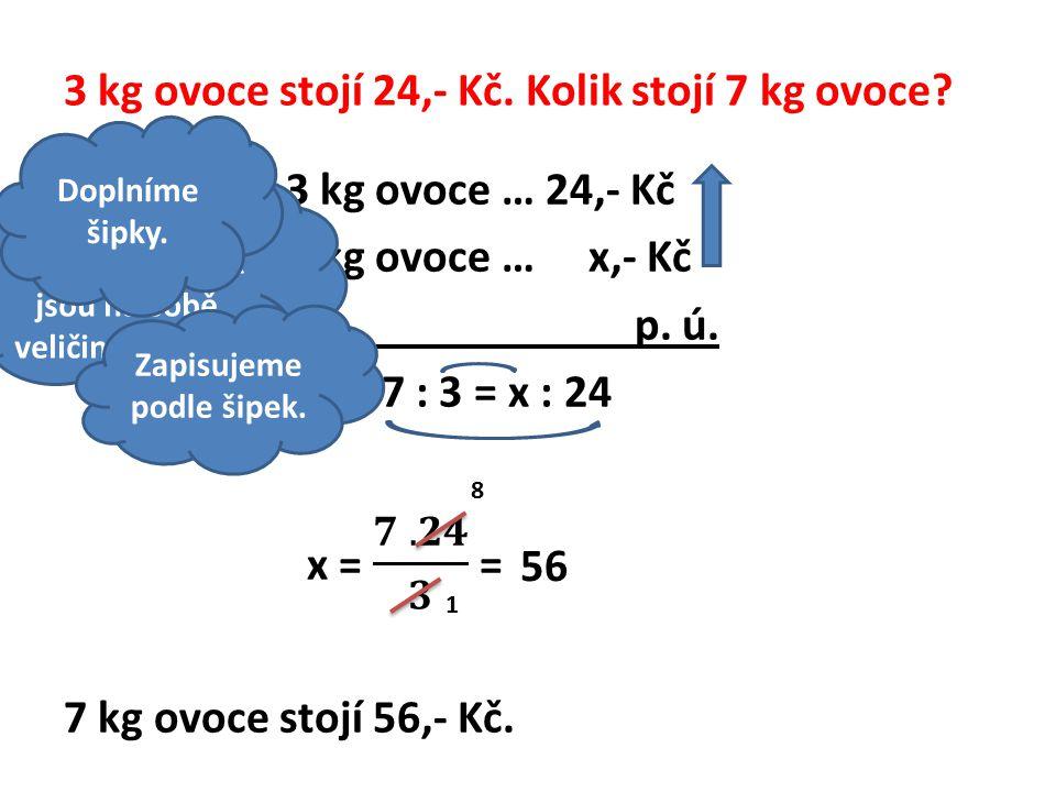 3 kg ovoce stojí 24,- Kč.Kolik stojí 7 kg ovoce.