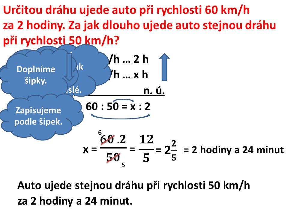 Určitou dráhu ujede auto při rychlosti 60 km/h za 2 hodiny.