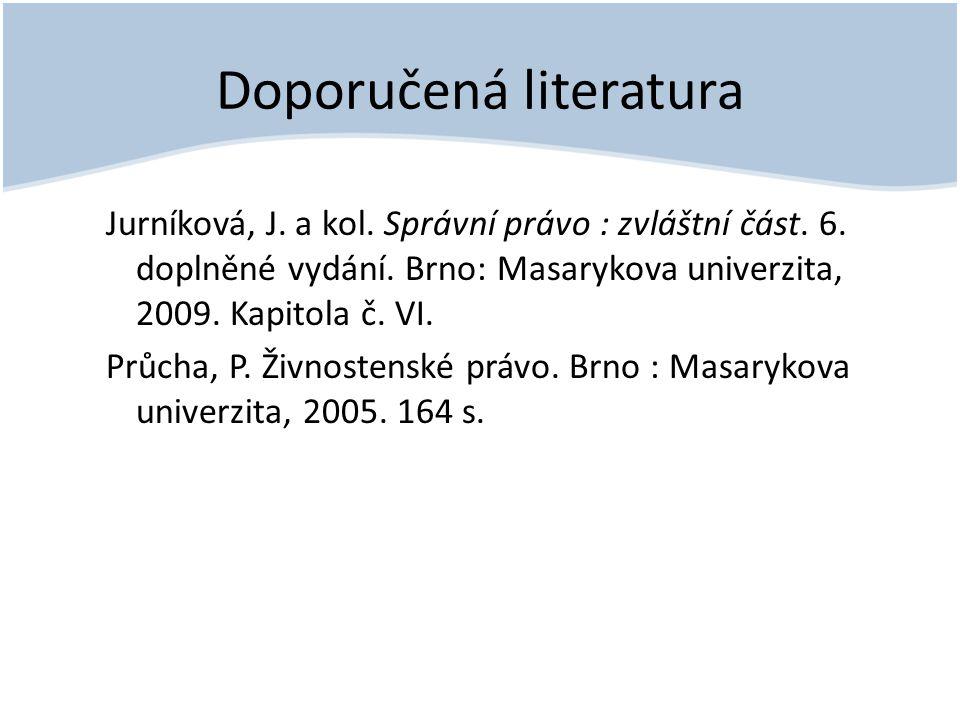 Doporučená literatura Jurníková, J. a kol. Správní právo : zvláštní část. 6. doplněné vydání. Brno: Masarykova univerzita, 2009. Kapitola č. VI. Průch