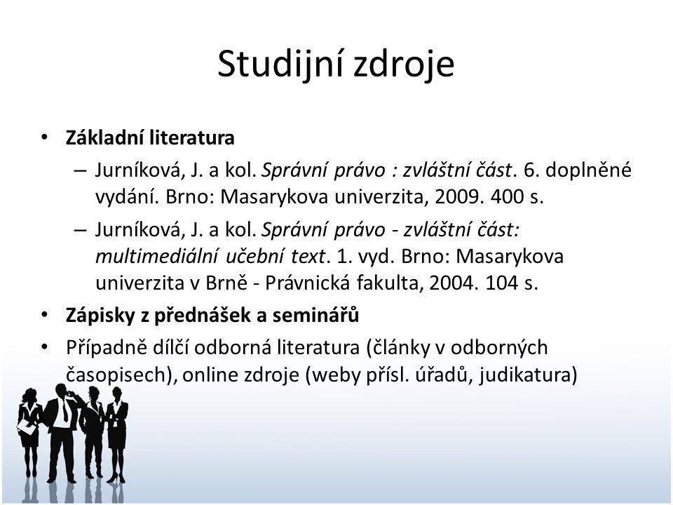 Studijní zdroje Základní literatura – Jurníková, J. a kol. Správní právo : zvláštní část. 6. doplněné vydání. Brno: Masarykova univerzita, 2009. 400 s