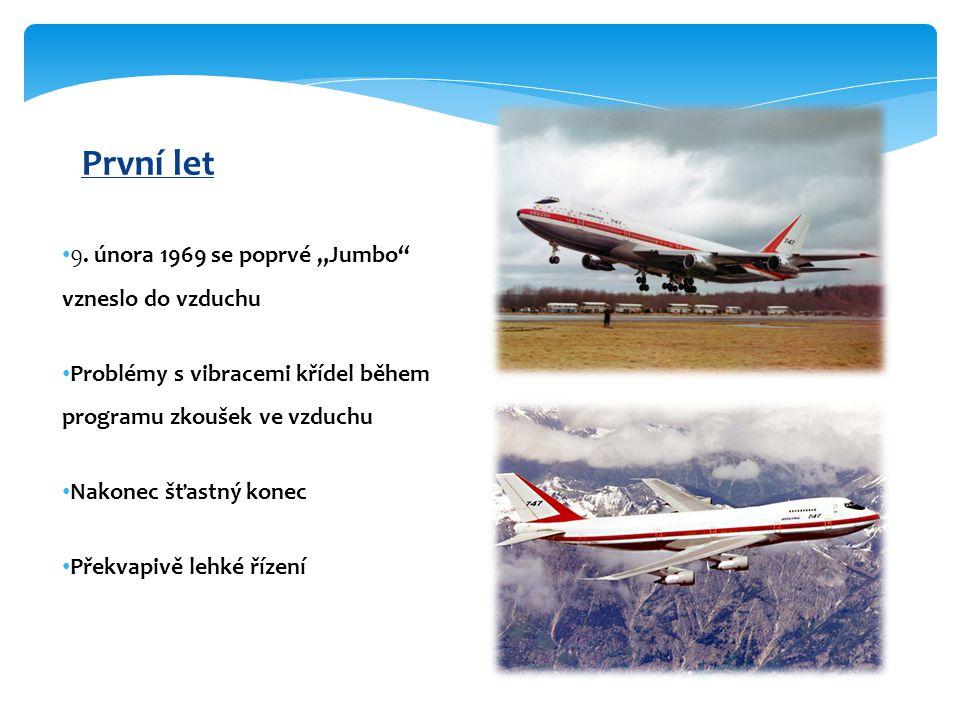 """9. února 1969 se poprvé """"Jumbo"""" vzneslo do vzduchu Problémy s vibracemi křídel během programu zkoušek ve vzduchu Nakonec šťastný konec Překvapivě lehk"""