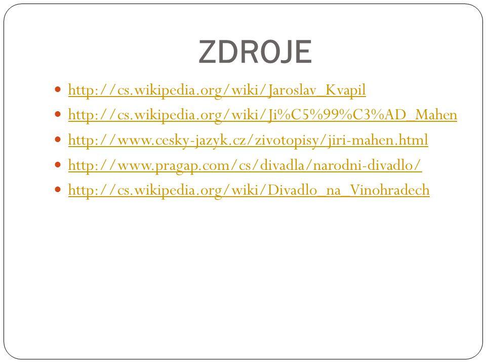 ZDROJE http://cs.wikipedia.org/wiki/Jaroslav_Kvapil http://cs.wikipedia.org/wiki/Ji%C5%99%C3%AD_Mahen http://www.cesky-jazyk.cz/zivotopisy/jiri-mahen.