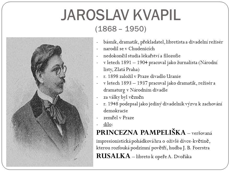 JAROSLAV KVAPIL (1868 – 1950) -básník, dramatik, p ř ekladatel, libretista a divadelní režisér -narodil se v Chudenicích -nedokon č il studia léka ř s