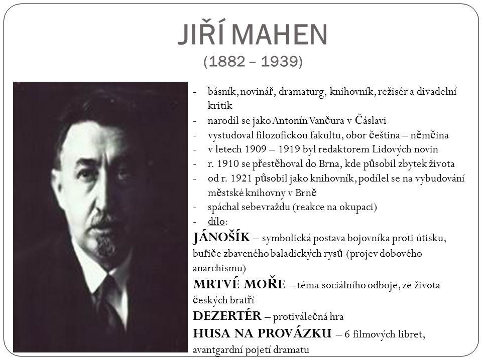 JIŘÍ MAHEN (1882 – 1939) --básník, noviná ř, dramaturg, knihovník, režisér a divadelní kritik -narodil se jako Antonín Van č ura v Č áslavi -vystudova
