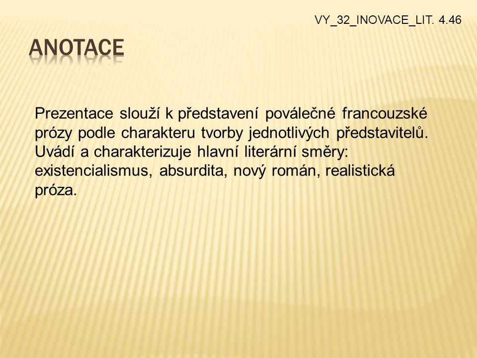 VY_32_INOVACE_LIT. 4.46 Prezentace slouží k představení poválečné francouzské prózy podle charakteru tvorby jednotlivých představitelů. Uvádí a charak