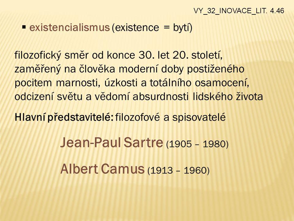  existencialismus (existence = bytí) filozofický směr od konce 30. let 20. století, zaměřený na člověka moderní doby postiženého pocitem marnosti, úz