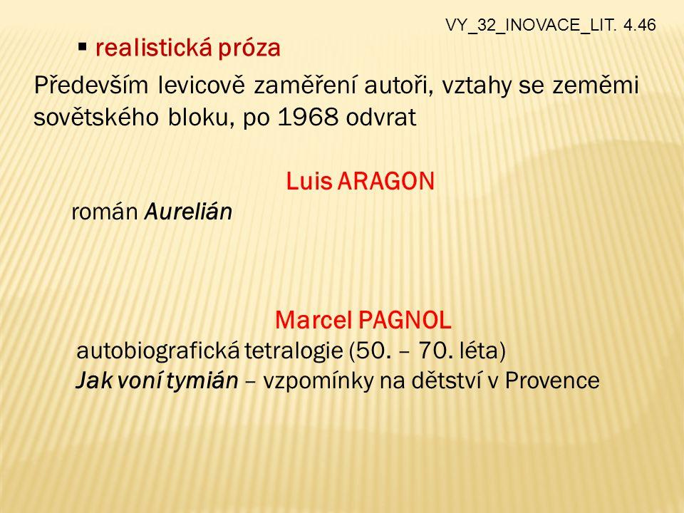  realistická próza Především levicově zaměření autoři, vztahy se zeměmi sovětského bloku, po 1968 odvrat Luis ARAGON román Aurelián Marcel PAGNOL autobiografická tetralogie (50.