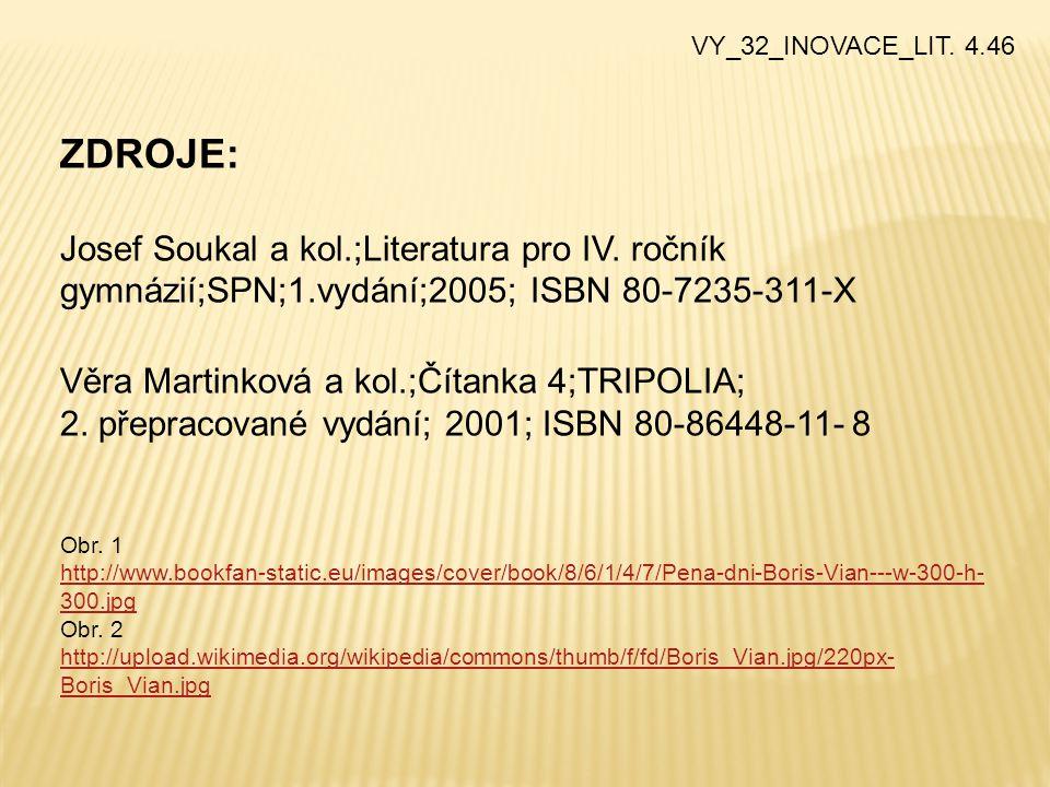 ZDROJE: Josef Soukal a kol.;Literatura pro IV. ročník gymnázií;SPN;1.vydání;2005; ISBN 80-7235-311-X Věra Martinková a kol.;Čítanka 4;TRIPOLIA; 2. pře