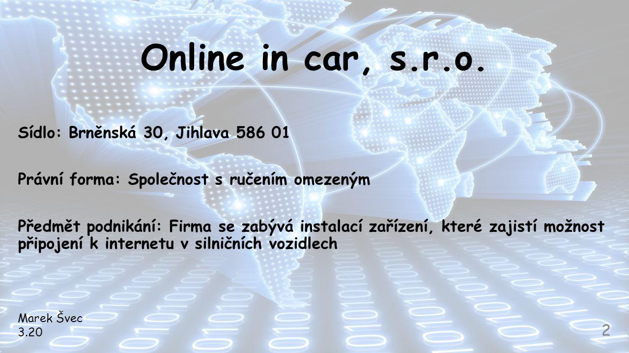 Online in car, s.r.o. Sídlo: Brněnská 30, Jihlava 586 01 Právní forma: Společnost s ručením omezeným Předmět podnikání: Firma se zabývá instalací zaří