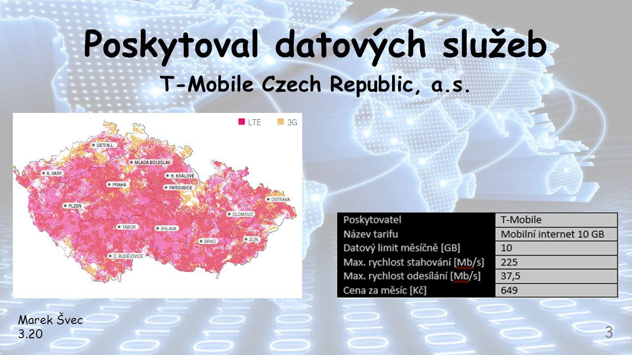 Poskytoval datových služeb T-Mobile Czech Republic, a.s. Marek Švec 3.20 3