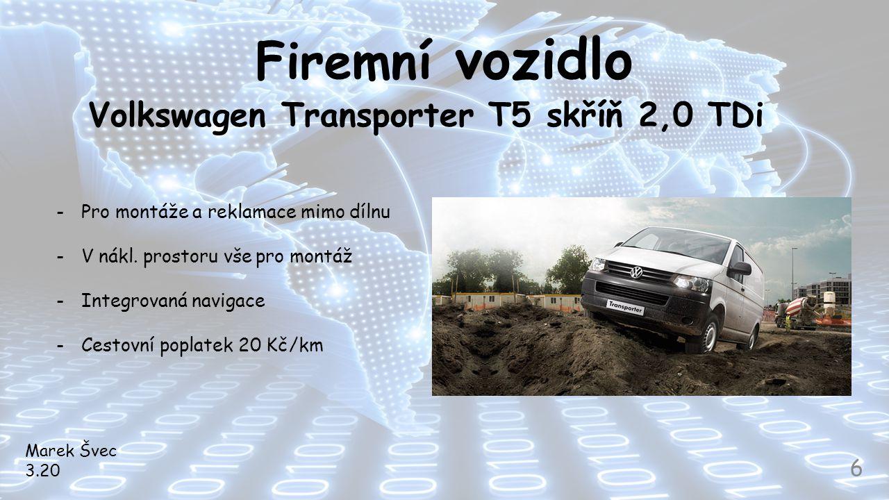 Firemní vozidlo Volkswagen Transporter T5 skříň 2,0 TDi Marek Švec 3.20 6 -Pro montáže a reklamace mimo dílnu -V nákl. prostoru vše pro montáž -Integr