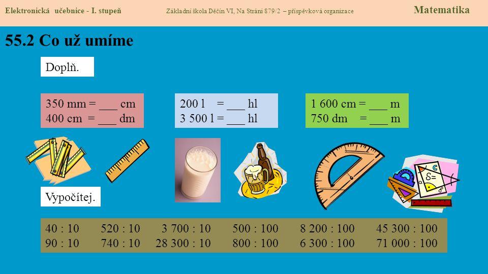 55.2 Co už umíme Elektronická učebnice - I. stupeň Základní škola Děčín VI, Na Stráni 879/2 – příspěvková organizace Matematika Doplň. 350 mm = ___ cm