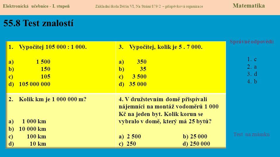 55.8 Test znalostí Správné odpovědi: 1.c 2.a 3.d 4.b Test na známku Elektronická učebnice - I. stupeň Základní škola Děčín VI, Na Stráni 879/2 – přísp