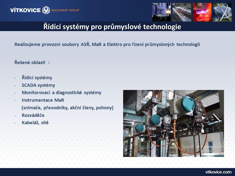 Řídící systémy pro průmyslové technologie Řešené oblasti : -Řídící systémy -SCADA systémy -Monitorovací a diagnostické systémy -Instrumentace MaR (sní