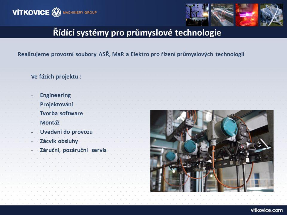 Řídící systémy pro průmyslové technologie Ve fázích projektu : -Engineering -Projektování -Tvorba software -Montáž -Uvedení do provozu -Zácvik obsluhy