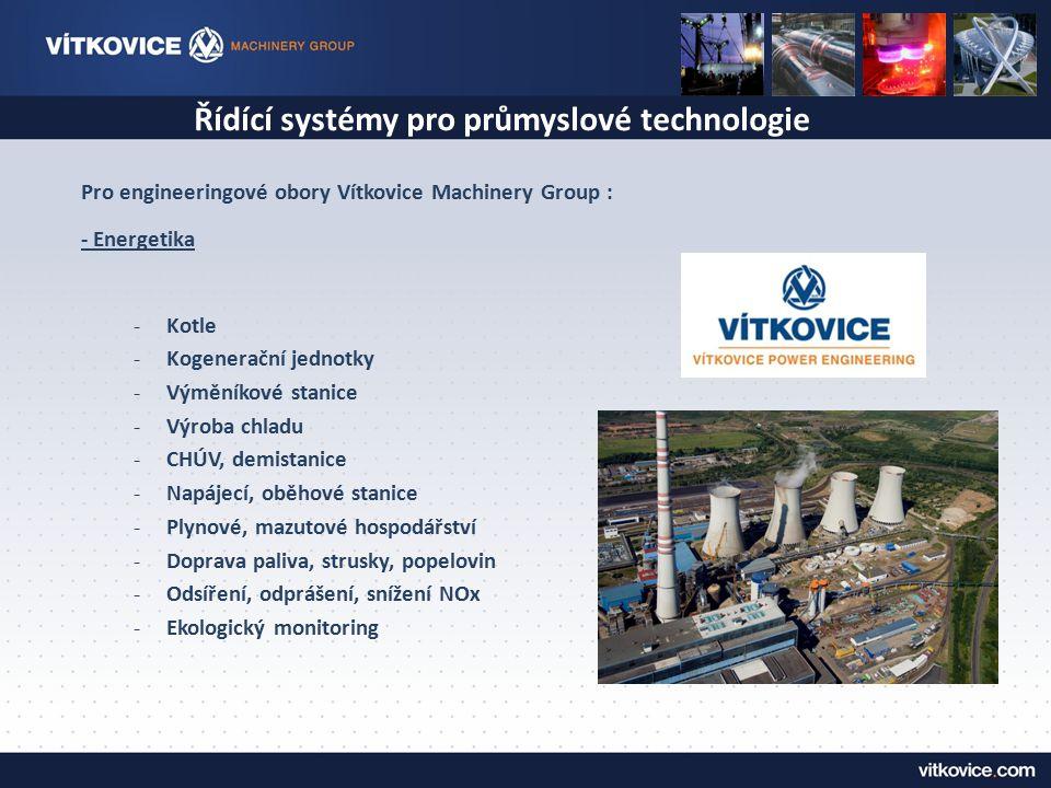 Řídící systémy pro průmyslové technologie Pro engineeringové obory Vítkovice Machinery Group : - Energetika -Kotle -Kogenerační jednotky -Výměníkové s