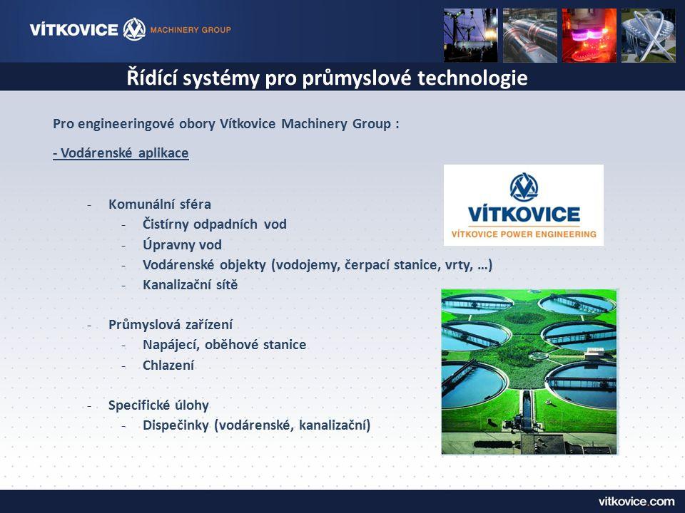 Řídící systémy pro průmyslové technologie Pro engineeringové obory Vítkovice Machinery Group : - Vodárenské aplikace -Komunální sféra -Čistírny odpadn
