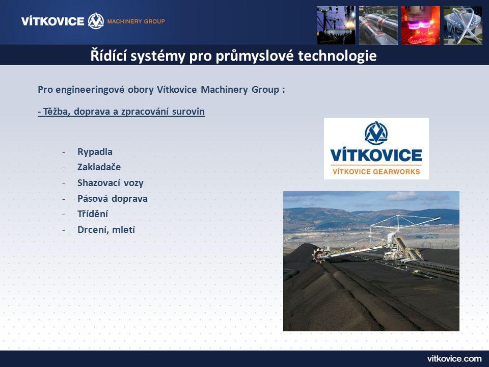 Řídící systémy pro průmyslové technologie Pro engineeringové obory Vítkovice Machinery Group : - Těžba, doprava a zpracování surovin -Rypadla -Zaklada