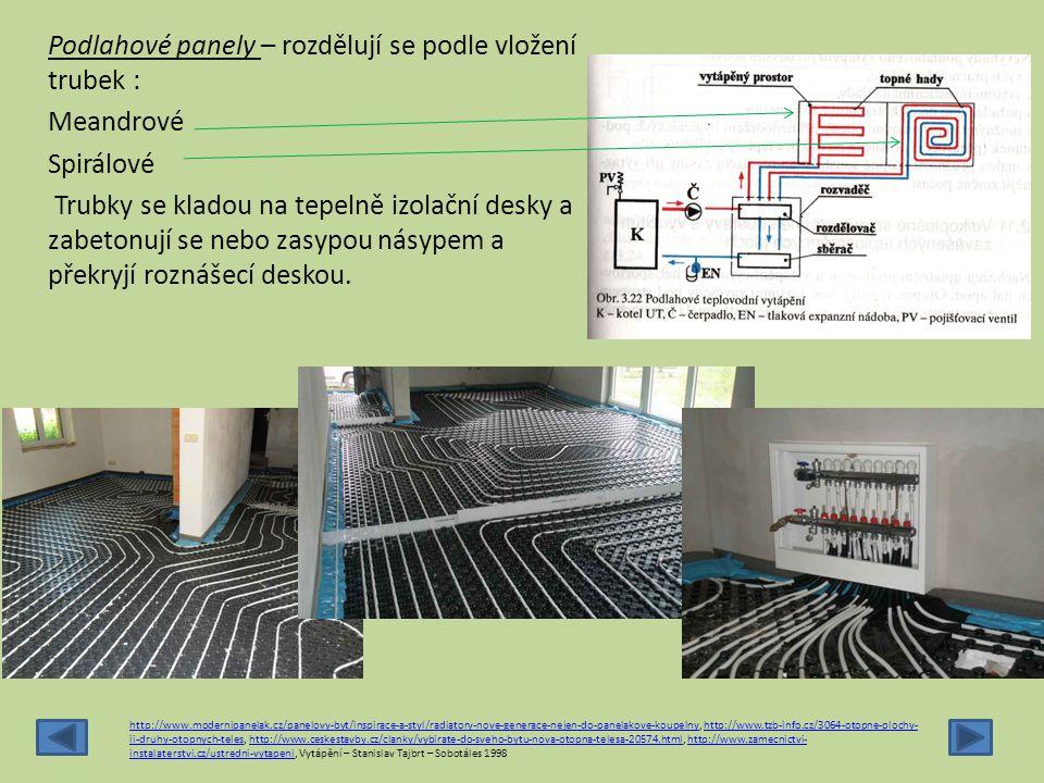 Podlahové panely – rozdělují se podle vložení trubek : Meandrové Spirálové Trubky se kladou na tepelně izolační desky a zabetonují se nebo zasypou nás