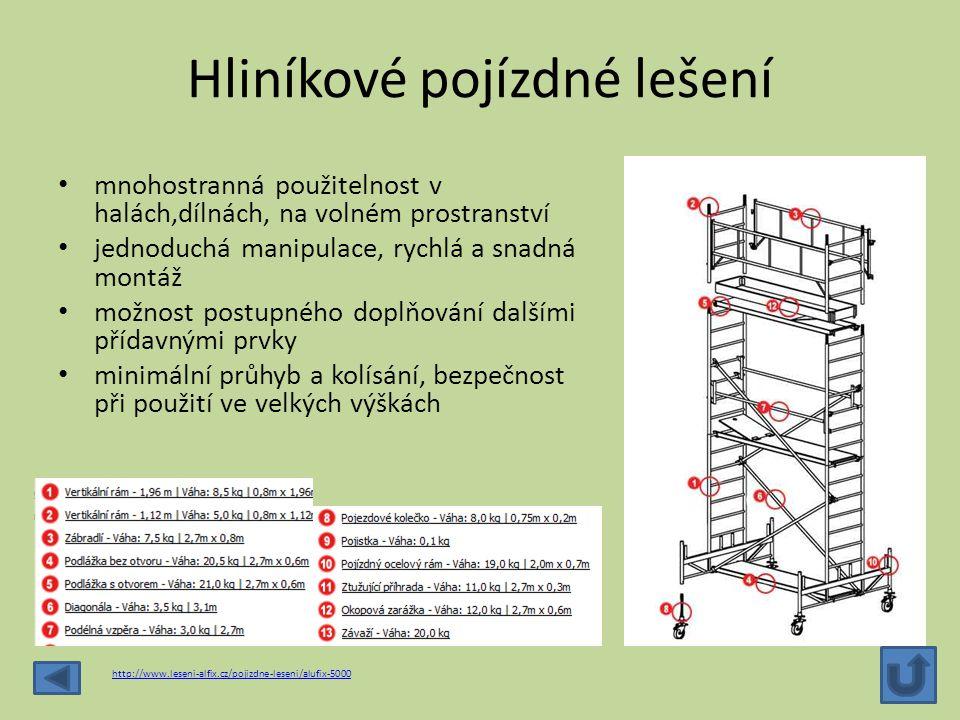 Hliníkové pojízdné lešení mnohostranná použitelnost v halách,dílnách, na volném prostranství jednoduchá manipulace, rychlá a snadná montáž možnost pos