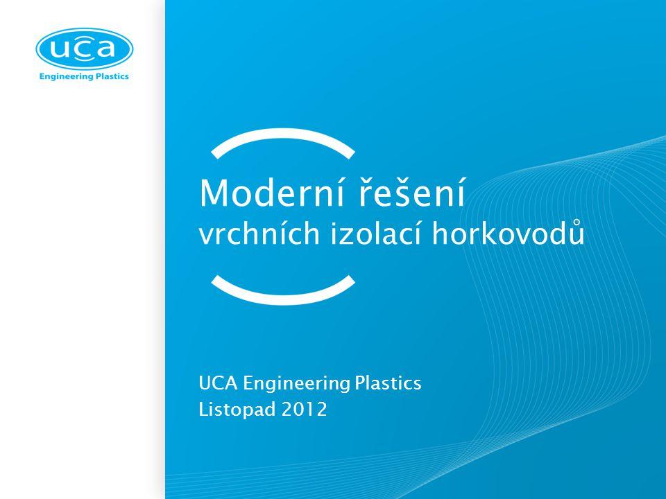 Moderní řešení vrchních izolací horkovodů UCA Engineering Plastics Listopad 2012