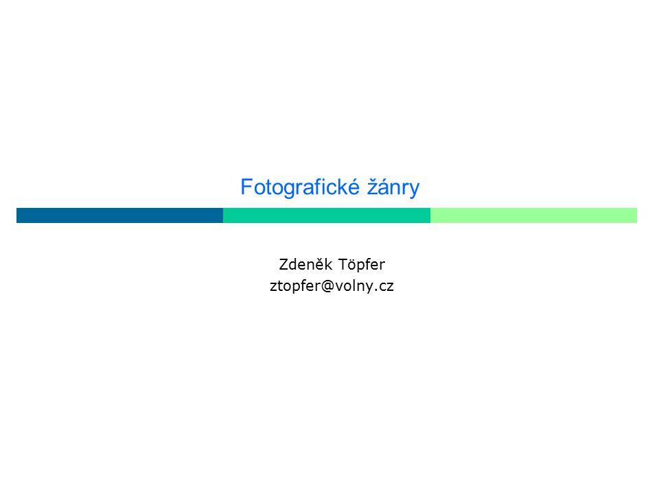 Fotografické žánry Zdeněk Töpfer ztopfer@volny.cz