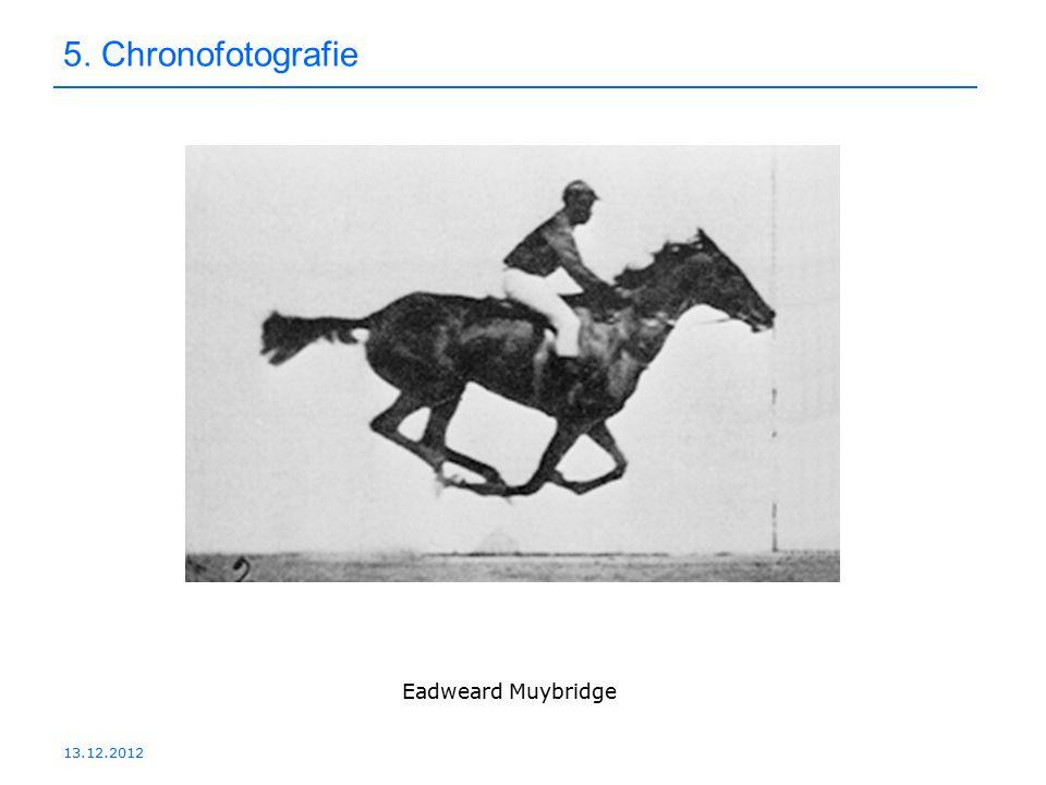 13.12.2012 5. Chronofotografie Eadweard Muybridge