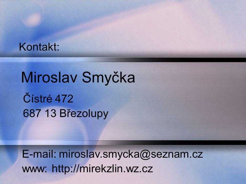 Miroslav Smyčka Čístré 472 687 13 Březolupy Kontakt: E-mail: miroslav.smycka@seznam.cz www: http://mirekzlin.wz.cz
