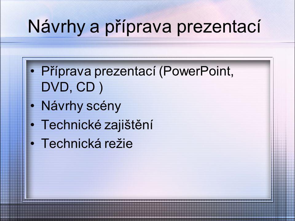 Návrhy a příprava prezentací Příprava prezentací (PowerPoint, DVD, CD ) Návrhy scény Technické zajištění Technická režie