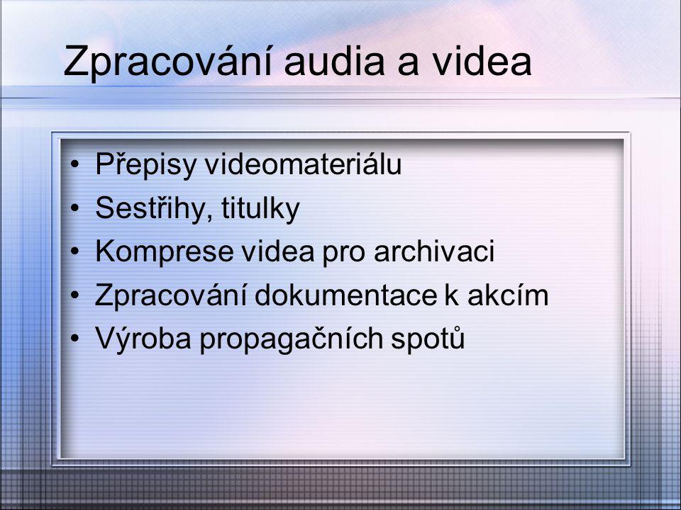Zpracování audia a videa Přepisy videomateriálu Sestřihy, titulky Komprese videa pro archivaci Zpracování dokumentace k akcím Výroba propagačních spot