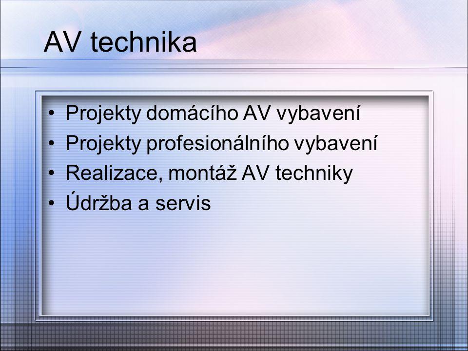 AV technika Projekty domácího AV vybavení Projekty profesionálního vybavení Realizace, montáž AV techniky Údržba a servis