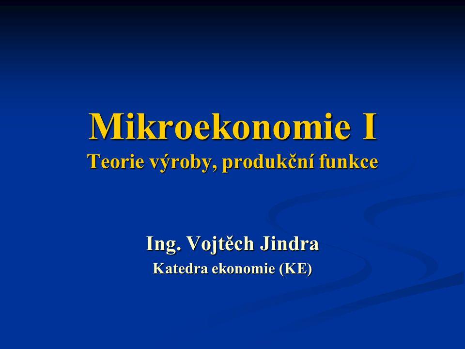 Mikroekonomie I Teorie výroby, produkční funkce Ing. Vojtěch Jindra Katedra ekonomie (KE)